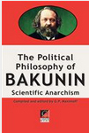 THE POLITICAL PHILOSOPHY OF BAKUNIN. Scientific Socialism — Michael Bakunin