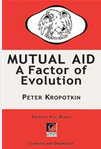 MUTUAL AID — A FACTOR OF EVOLUTION — Peter Kropotkin