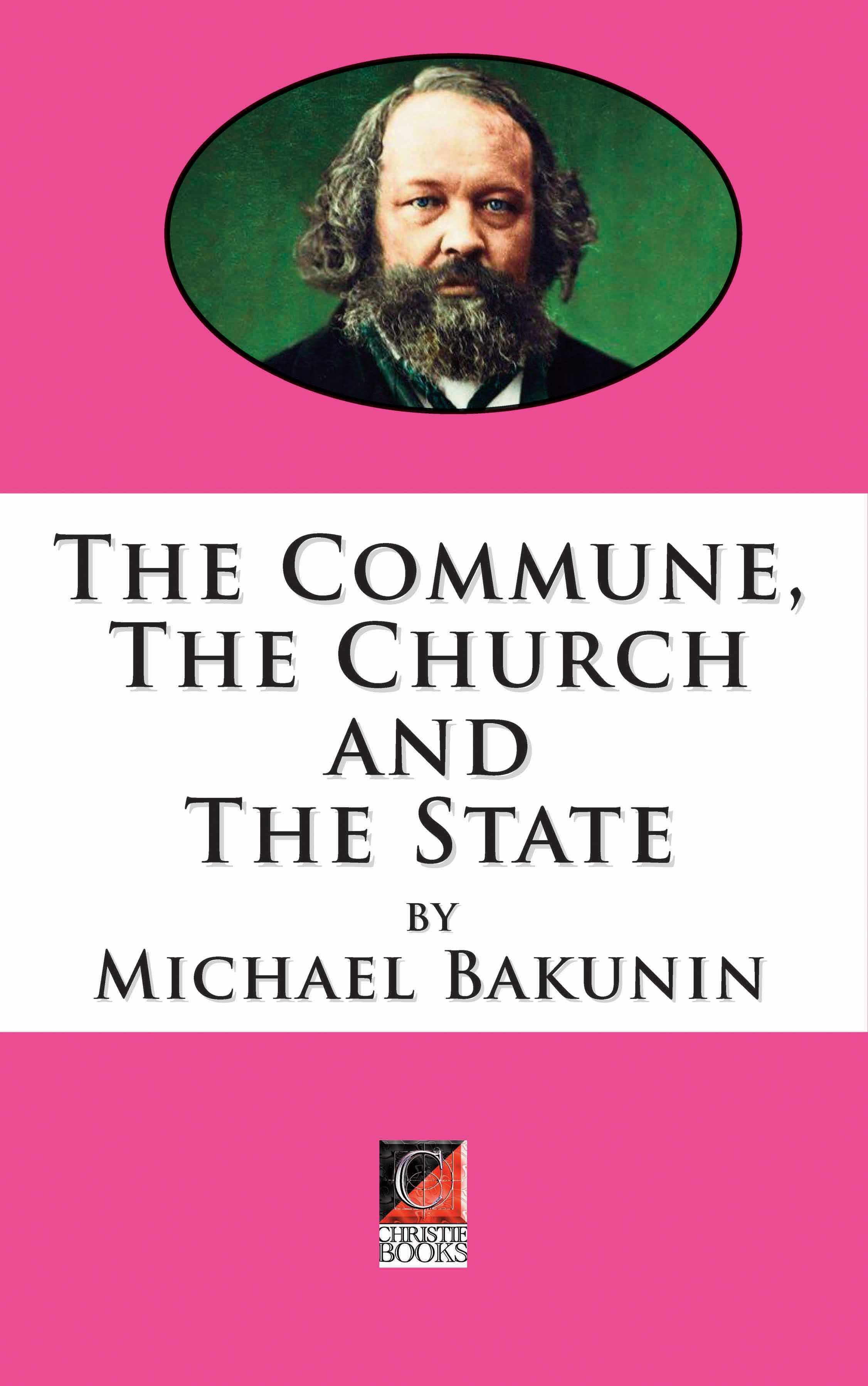 THE COMMUNE, THE CHURCH AND THE STATE — Michael Bakunin