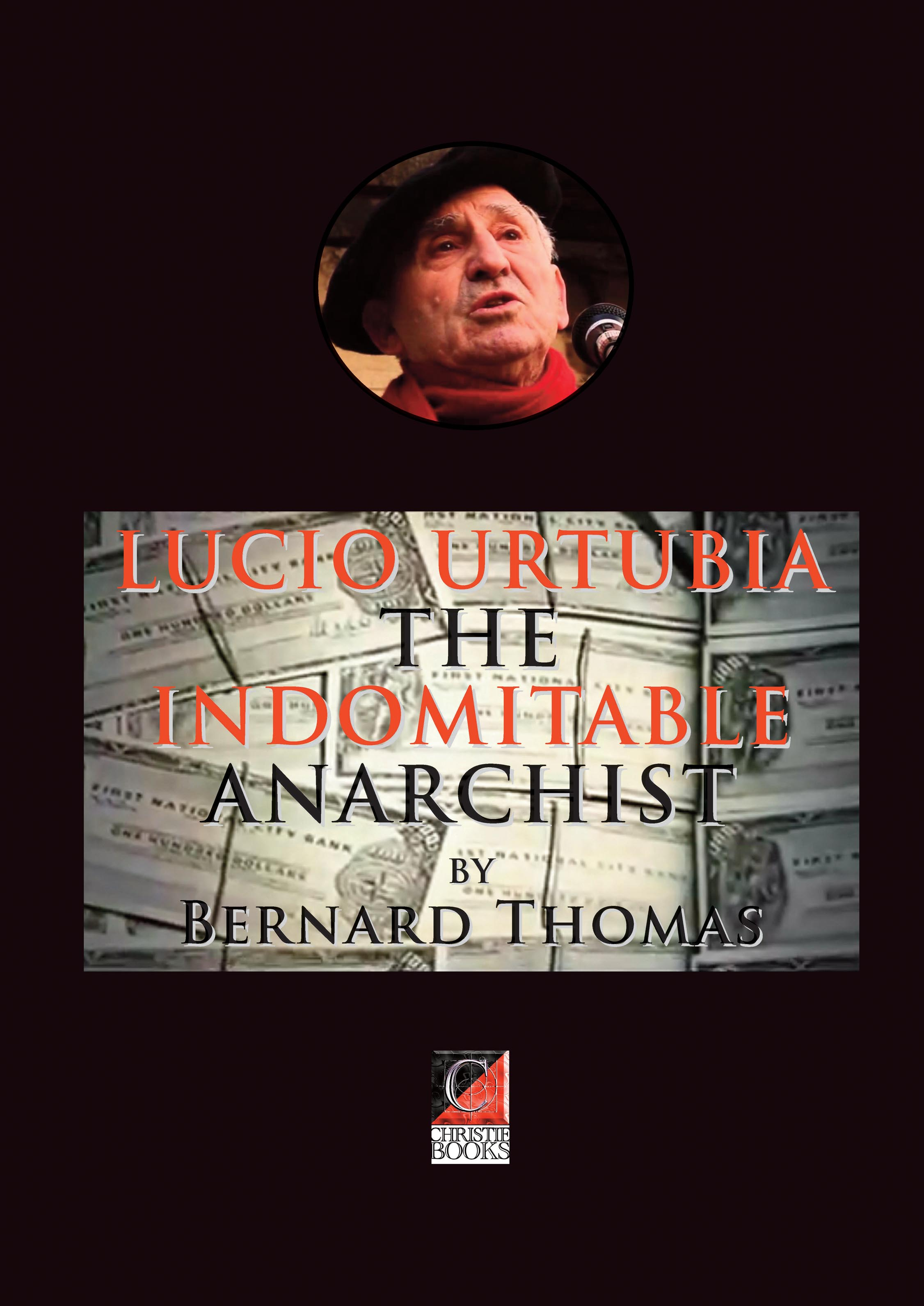 LUCIO URTUBIA — THE INDOMITABLE ANARCHIST.