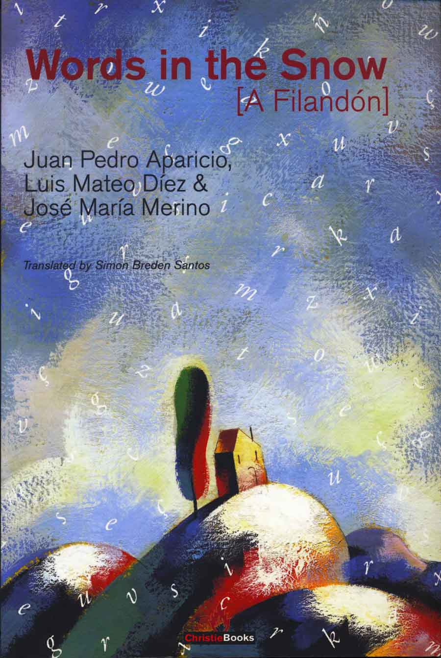 WORDS IN THE SNOW [A FILANDÓN] — Juan Pedro Aparicio, Luis Mateo Díez and José María Merino