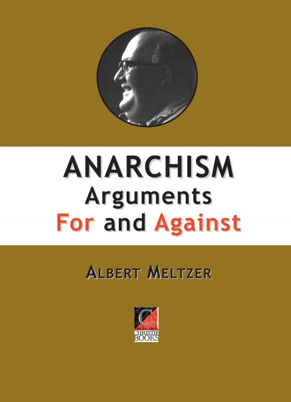 ANARCHISM — Arguments For and Against — Albert Meltzer