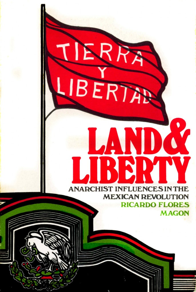 LAND AND LIBERTY. Anarchist Influences in the Mexican Revolution