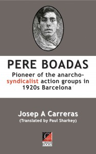 PERE BOADAS. Pioneer of the anarcho-syndicalist action groups in 1920s Barcelona
