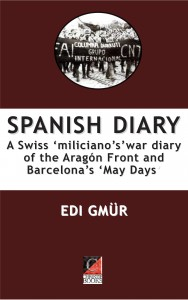 SPANISH DIARY. A Swiss 'miliciano's' war diary of the Aragon Front and Barcelona's 'May Days'