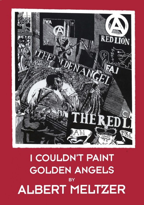 I COULDN'T PAINT GOLDEN ANGELS. Sixty Years of Commonplace Life and Anarchist Agitation