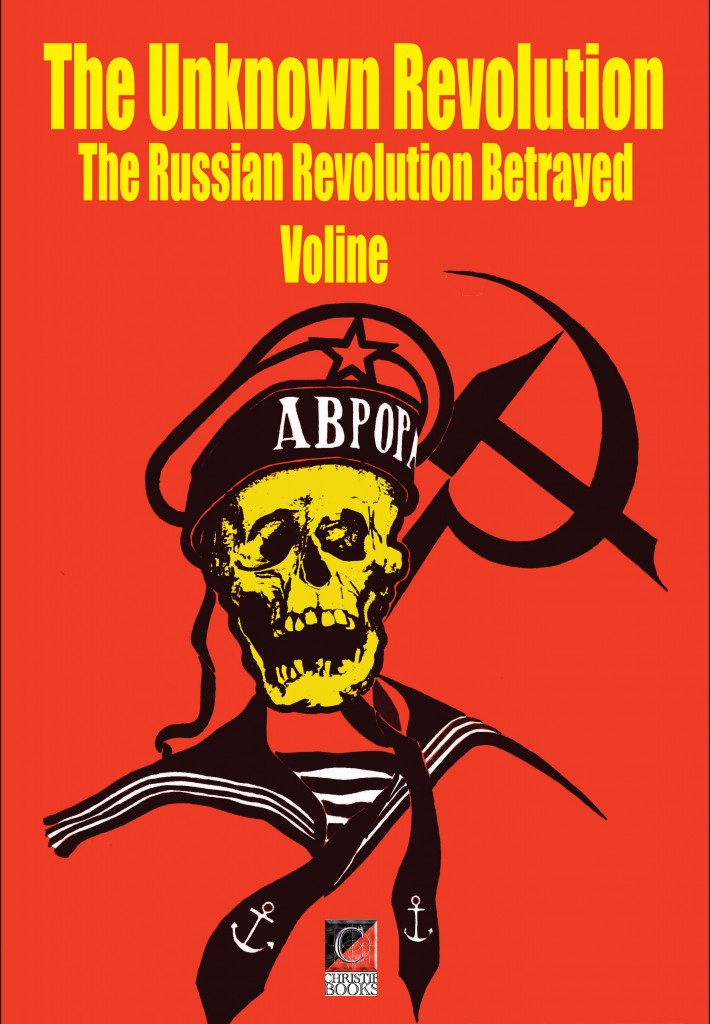 THE UNKNOWN REVOLUTION. The Russian Revolution Betrayed