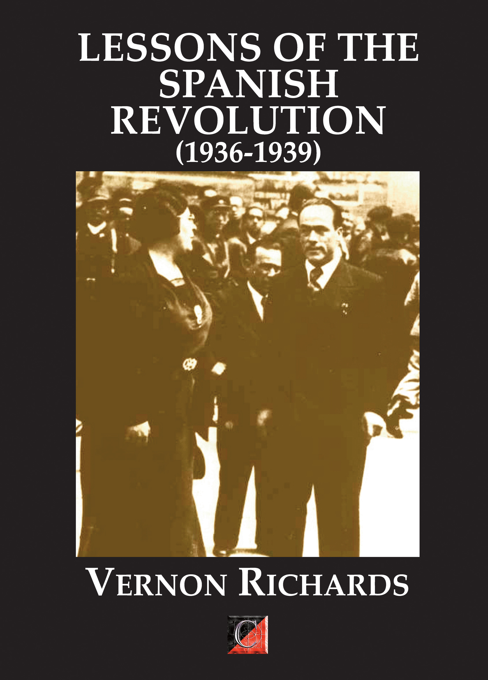 LESSONS OF THE SPANISH REVOLUTION (1936-1939) Vernon Richards